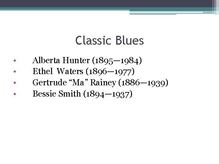 """Classic Blues • • Alberta Hunter (1895— 1984) Ethel Waters (1896— 1977) Gertrude """"Ma"""""""