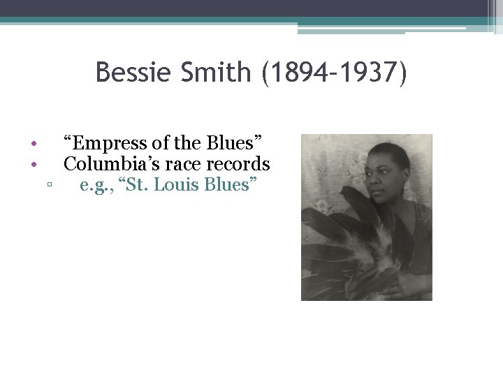"""Bessie Smith (1894– 1937) • • """"Empress of the Blues"""" Columbia's race records ▫"""