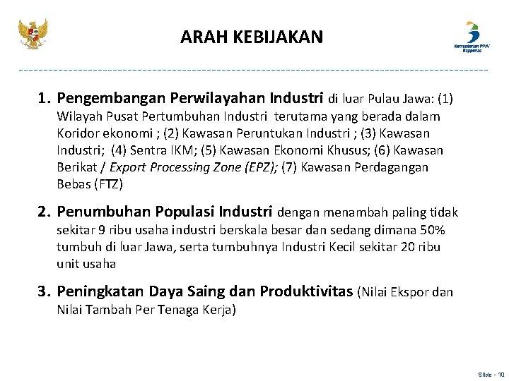 ARAH KEBIJAKAN 1. Pengembangan Perwilayahan Industri di luar Pulau Jawa: (1) Wilayah Pusat Pertumbuhan
