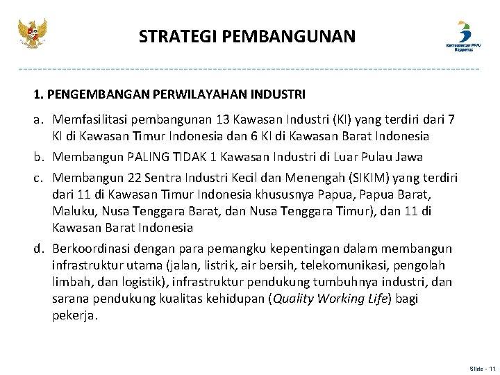 STRATEGI PEMBANGUNAN 1. PENGEMBANGAN PERWILAYAHAN INDUSTRI a. Memfasilitasi pembangunan 13 Kawasan Industri (KI) yang