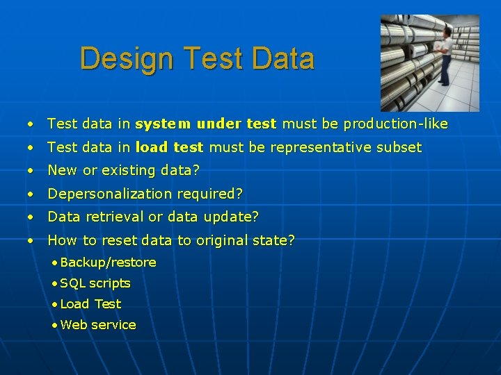 Design Test Data • Test data in system under test must be production-like •