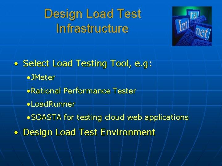 Design Load Test Infrastructure • Select Load Testing Tool, e. g: • JMeter •