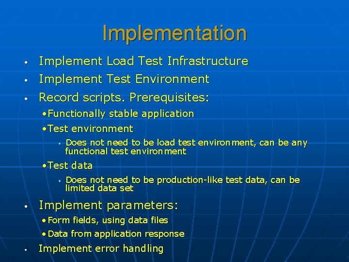Implementation • Implement Load Test Infrastructure • Implement Test Environment • Record scripts. Prerequisites: