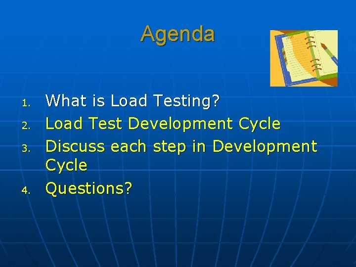 Agenda 1. 2. 3. 4. What is Load Testing? Load Test Development Cycle Discuss