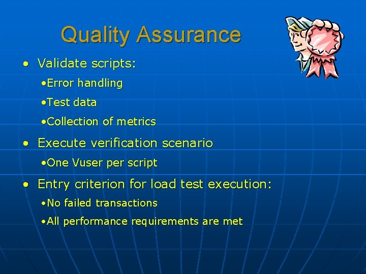 Quality Assurance • Validate scripts: • Error handling • Test data • Collection of
