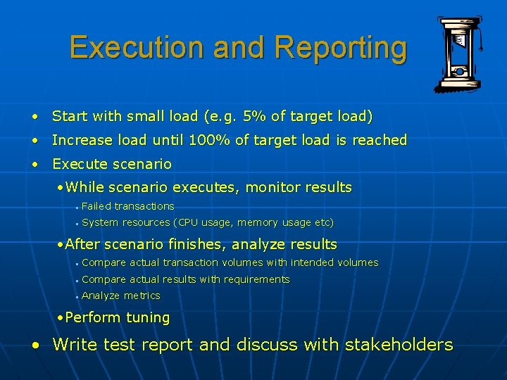 Execution and Reporting • Start with small load (e. g. 5% of target load)