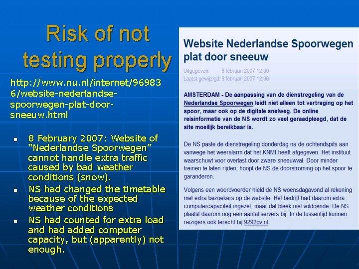 Risk of not testing properly http: //www. nu. nl/internet/96983 6/website-nederlandsespoorwegen-plat-doorsneeuw. html n n n