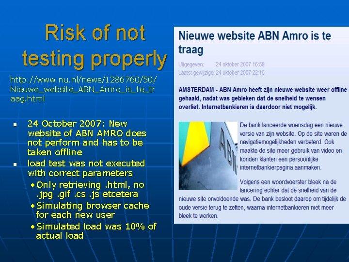 Risk of not testing properly http: //www. nu. nl/news/1286760/50/ Nieuwe_website_ABN_Amro_is_te_tr aag. html n n