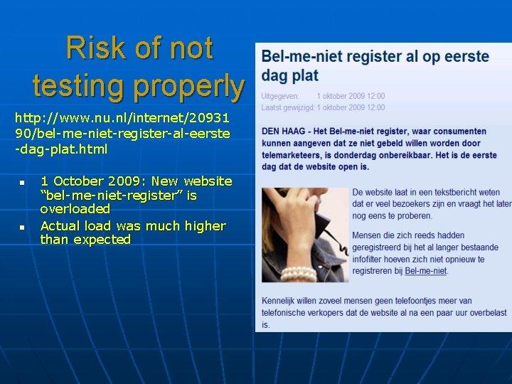 Risk of not testing properly http: //www. nu. nl/internet/20931 90/bel-me-niet-register-al-eerste -dag-plat. html n n