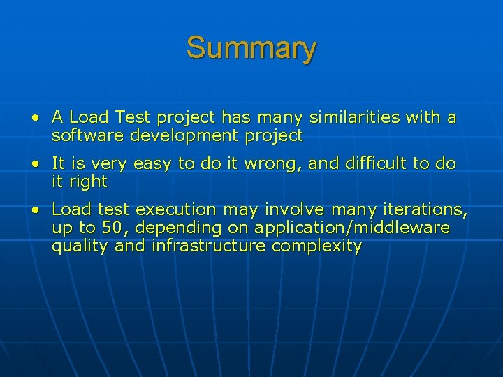 Summary • A Load Test project has many similarities with a software development project