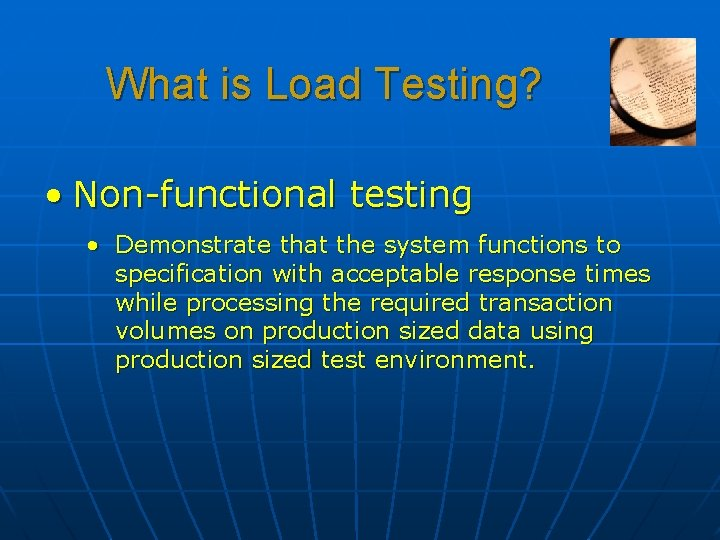 What is Load Testing? • Non-functional testing • Demonstrate that the system functions to