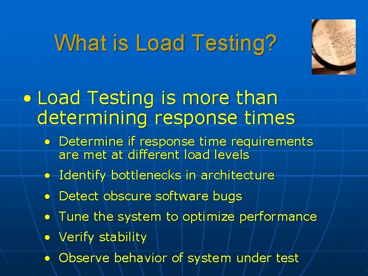 What is Load Testing? • Load Testing is more than determining response times •