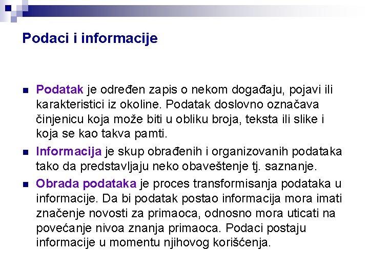 Podaci i informacije n n n Podatak je određen zapis o nekom događaju, pojavi