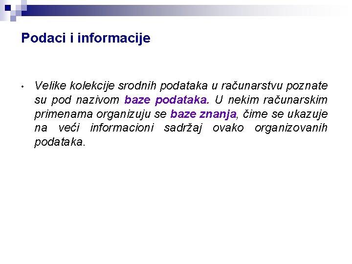 Podaci i informacije • Velike kolekcije srodnih podataka u računarstvu poznate su pod nazivom