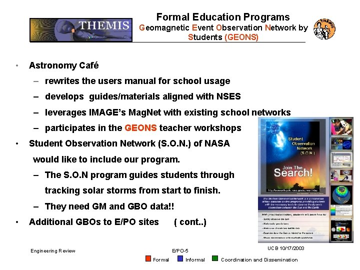 Formal Education Programs Geomagnetic Event Observation Network by Students (GEONS) • Astronomy Café –