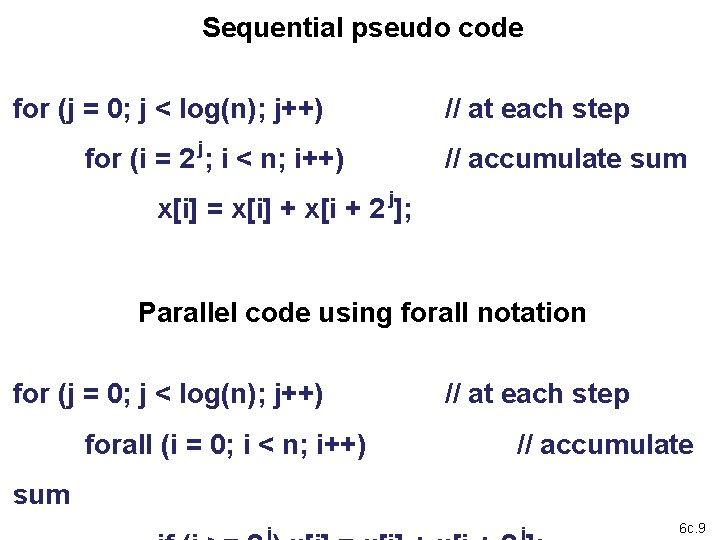 Sequential pseudo code for (j = 0; j < log(n); j++) j for (i