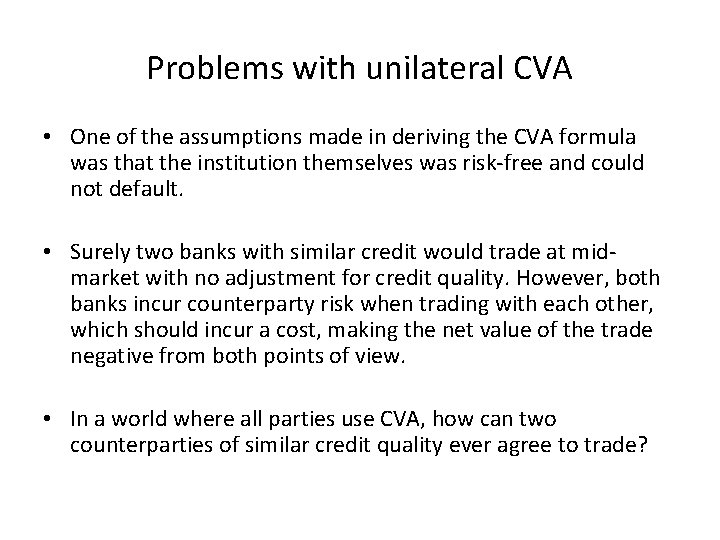 Problems with unilateral CVA • One of the assumptions made in deriving the CVA