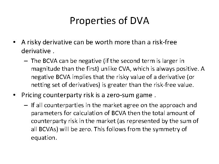 Properties of DVA • A risky derivative can be worth more than a risk-free