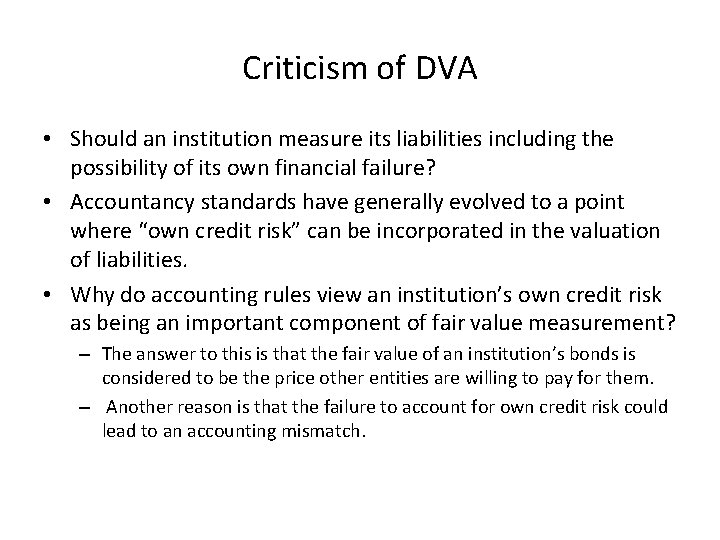 Criticism of DVA • Should an institution measure its liabilities including the possibility of
