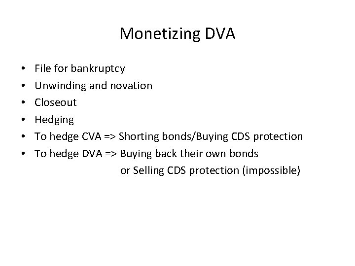 Monetizing DVA • • • File for bankruptcy Unwinding and novation Closeout Hedging To