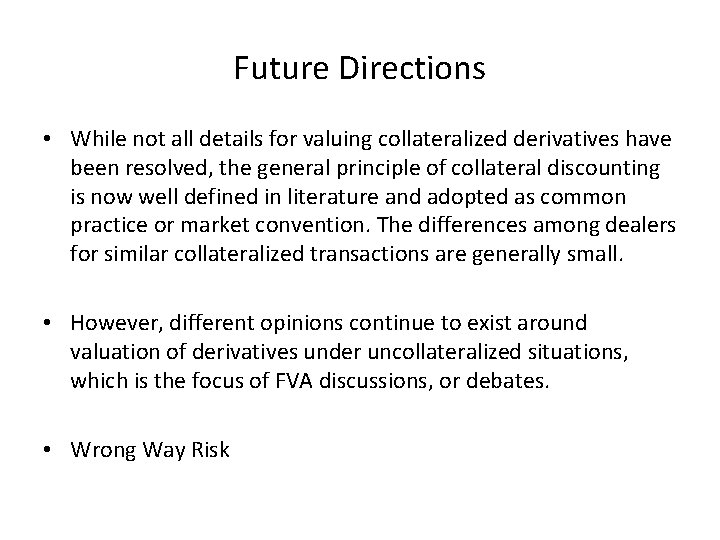 Future Directions • While not all details for valuing collateralized derivatives have been resolved,