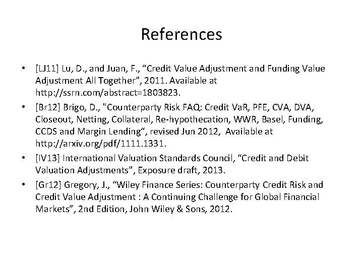 """References • [LJ 11] Lu, D. , and Juan, F. , """"Credit Value Adjustment"""