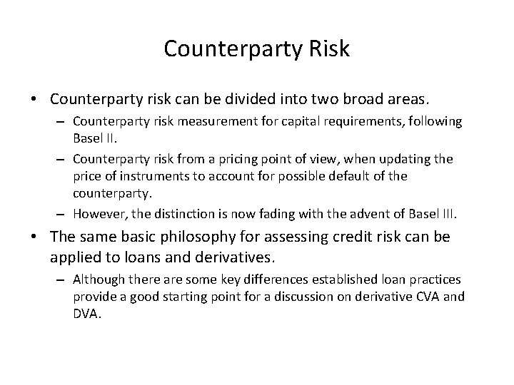 Counterparty Risk • Counterparty risk can be divided into two broad areas. – Counterparty