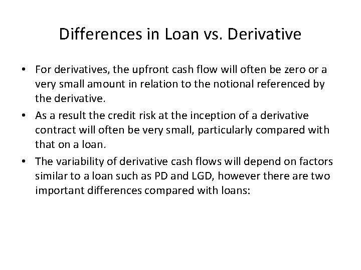 Differences in Loan vs. Derivative • For derivatives, the upfront cash flow will often