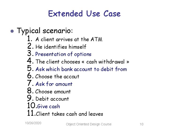 Extended Use Case l Typical scenario: 1. A client arrives at the ATM 2.