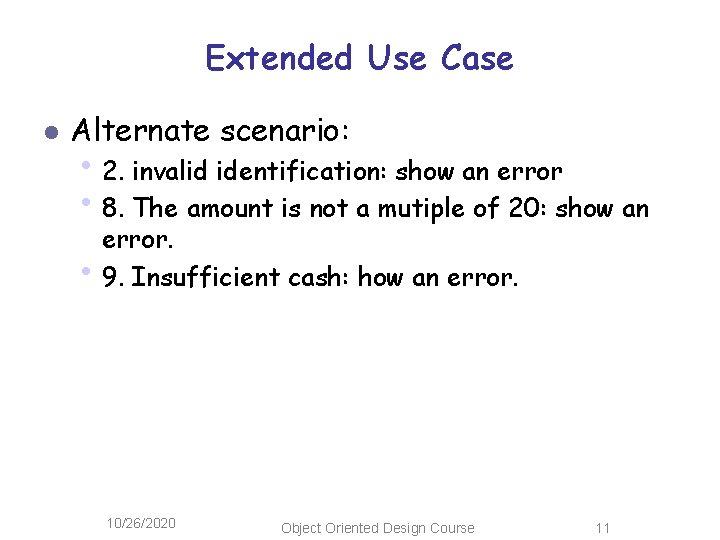 Extended Use Case l Alternate scenario: • 2. invalid identification: show an error •