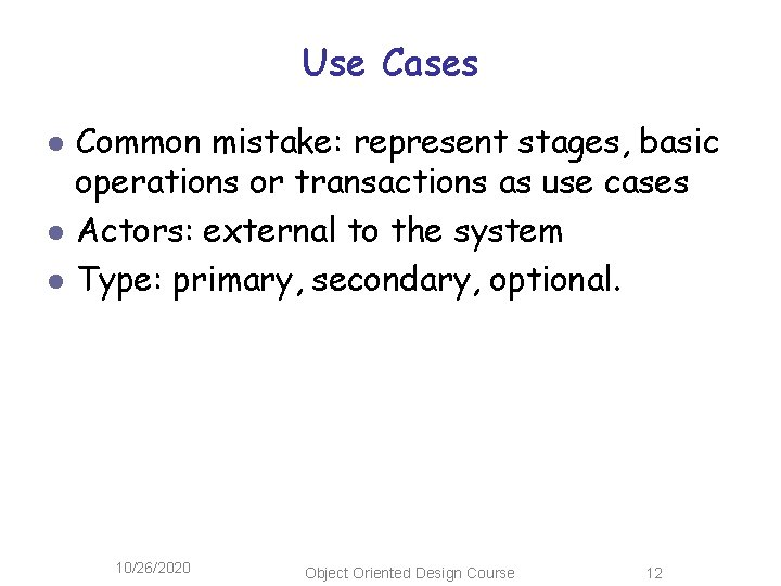 Use Cases l l l Common mistake: represent stages, basic operations or transactions as
