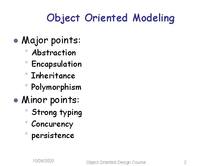 Object Oriented Modeling l Major points: l Minor points: • Abstraction • Encapsulation •