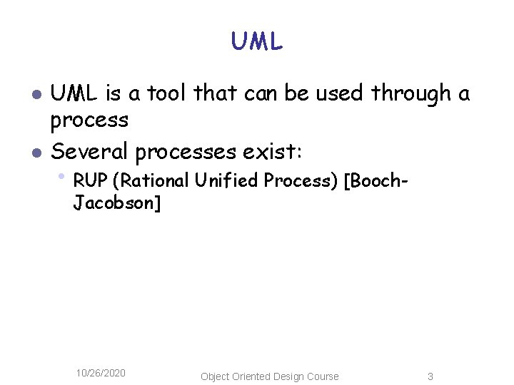 UML l l UML is a tool that can be used through a process