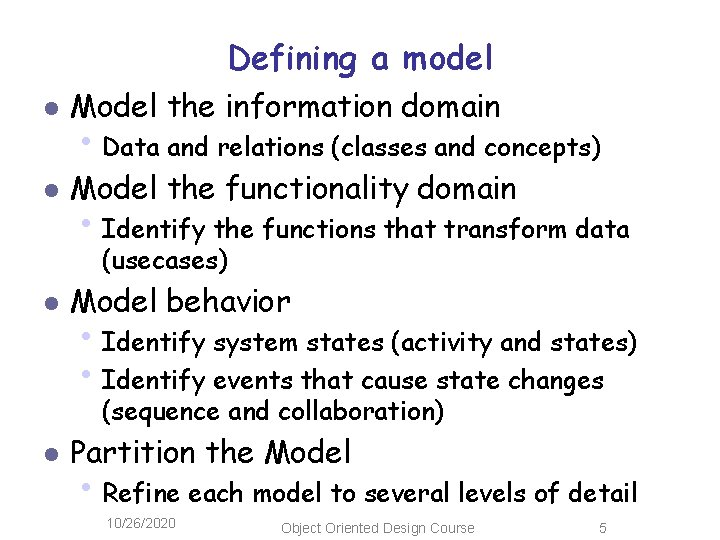 Defining a model l Model the information domain l Model the functionality domain •