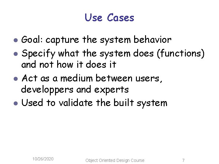 Use Cases l l Goal: capture the system behavior Specify what the system does