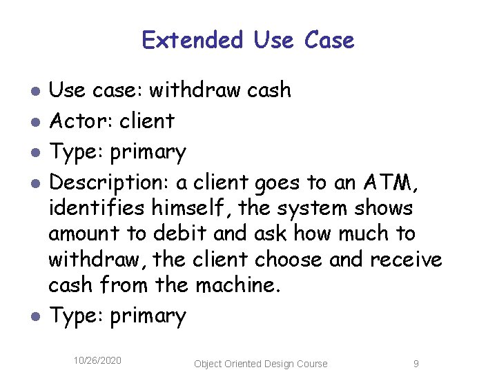 Extended Use Case l l l Use case: withdraw cash Actor: client Type: primary