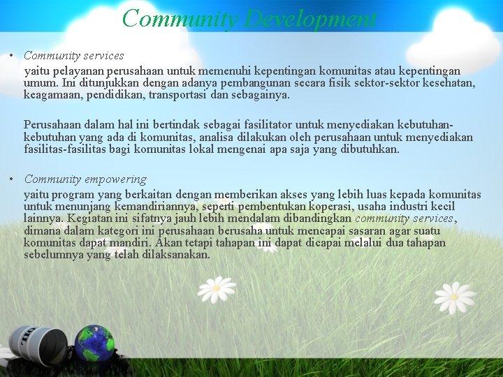 Community Development • Community services yaitu pelayanan perusahaan untuk memenuhi kepentingan komunitas atau kepentingan