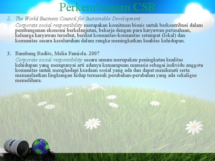 Perkembangan CSR 2. The World Business Council for Sustainable Development Corporate social responsibility merupakan