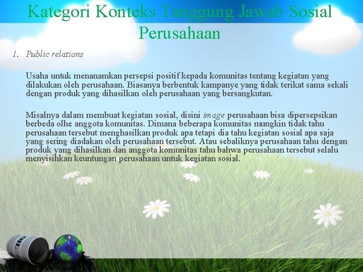 Kategori Konteks Tanggung Jawab Sosial Perusahaan 1. Public relations Usaha untuk menanamkan persepsi positif