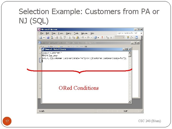 Selection Example: Customers from PA or NJ (SQL) ORed Conditions 17 CSC 240 (Blum)