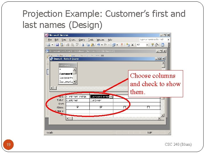 Projection Example: Customer's first and last names (Design) Choose columns and check to show