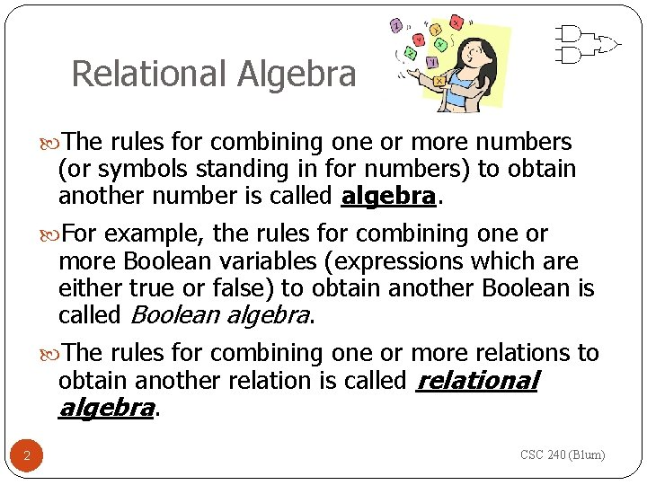 Relational Algebra The rules for combining one or more numbers (or symbols standing in