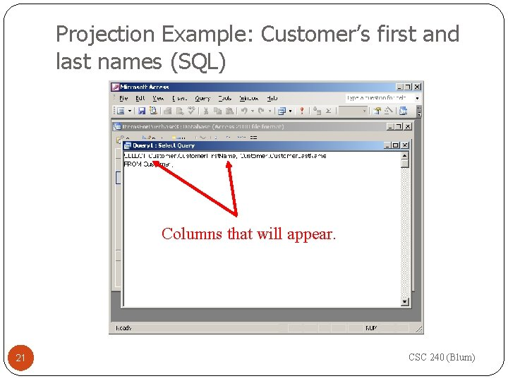 Projection Example: Customer's first and last names (SQL) Columns that will appear. 21 CSC