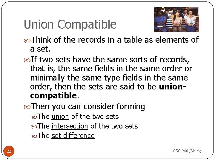 Union Compatible Think of the records in a table as elements of a set.