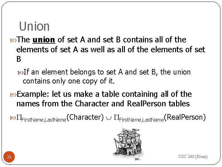 Union The union of set A and set B contains all of the elements