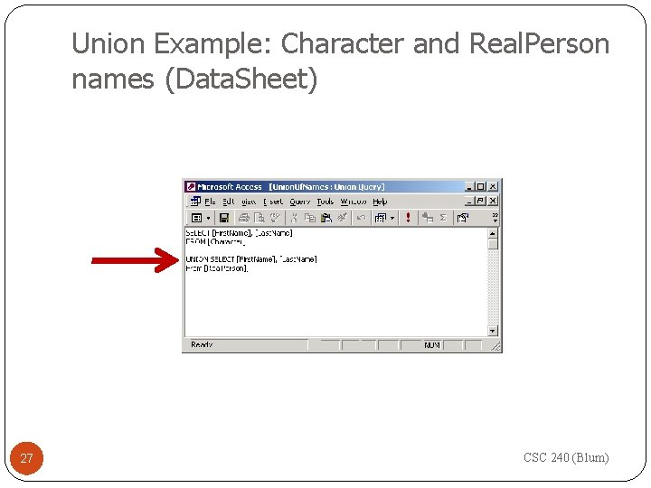Union Example: Character and Real. Person names (Data. Sheet) 27 CSC 240 (Blum)