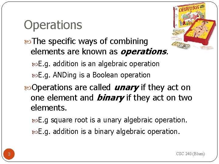 Operations The specific ways of combining elements are known as operations. E. g. addition