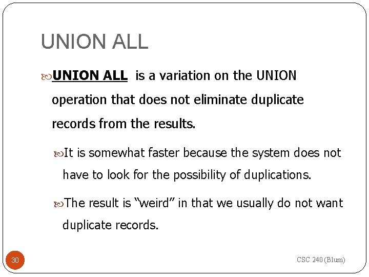 UNION ALL is a variation on the UNION operation that does not eliminate duplicate