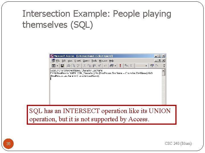 Intersection Example: People playing themselves (SQL) SQL has an INTERSECT operation like its UNION
