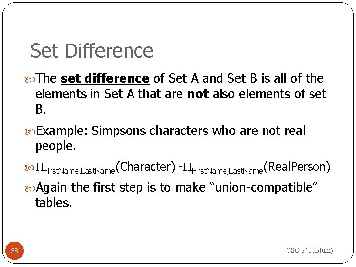 Set Difference The set difference of Set A and Set B is all of